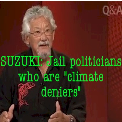 "Left-wing activist David Suzuki wants to jail ""climate deniers."" Seriously."