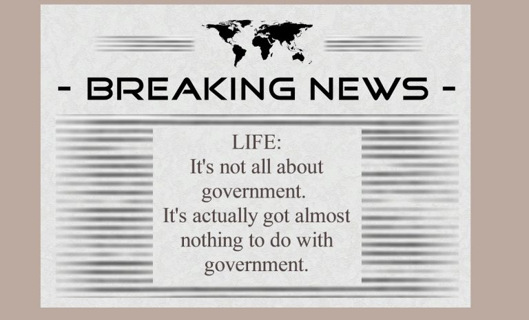 Newsflash for government regarding our lives: it's not about you, actually.